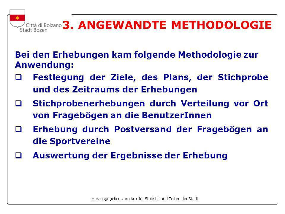 Herausgegeben vom Amt für Statistik und Zeiten der Stadt 3. ANGEWANDTE METHODOLOGIE Bei den Erhebungen kam folgende Methodologie zur Anwendung: Festle