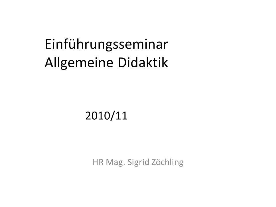 Einführungsseminar Allgemeine Didaktik 2010/11 HR Mag. Sigrid Zöchling