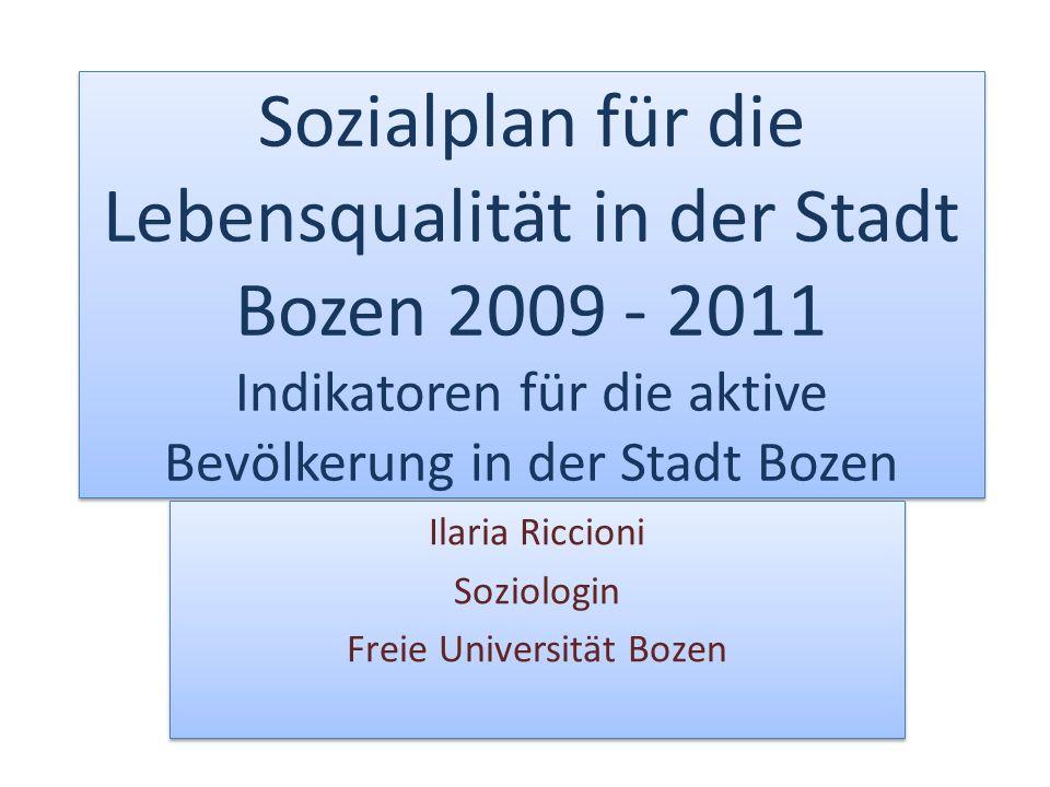Sozialplan für die Lebensqualität in der Stadt Bozen 2009 - 2011 Indikatoren für die aktive Bevölkerung in der Stadt Bozen Ilaria Riccioni Soziologin Freie Universität Bozen Ilaria Riccioni Soziologin Freie Universität Bozen