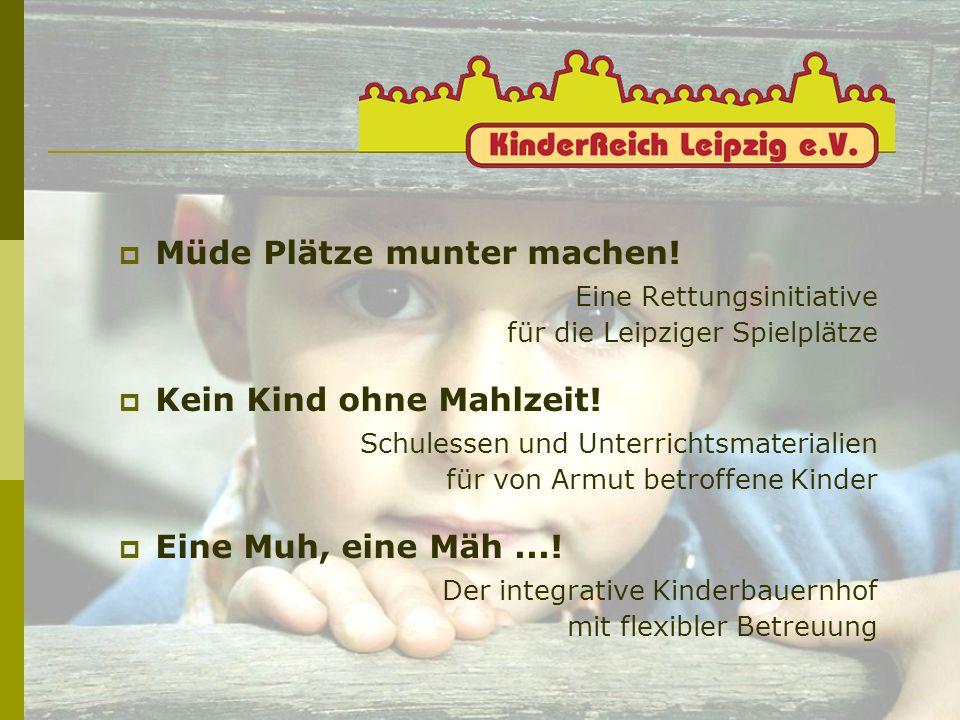 Müde Plätze munter machen! Eine Rettungsinitiative für die Leipziger Spielplätze Kein Kind ohne Mahlzeit! Schulessen und Unterrichtsmaterialien für vo