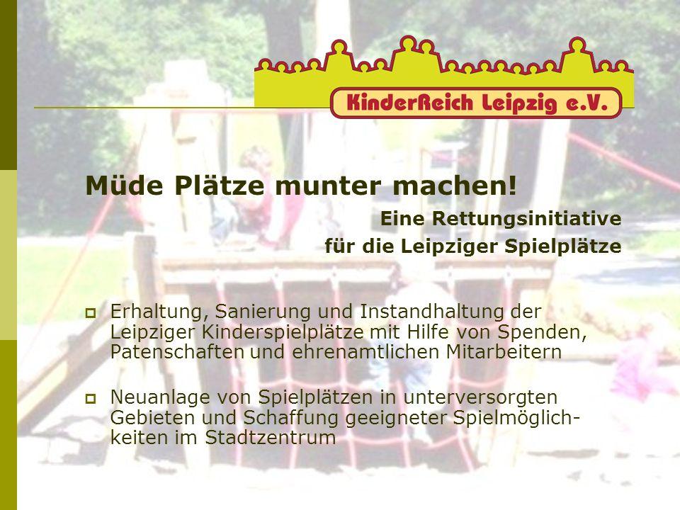 Müde Plätze munter machen! Eine Rettungsinitiative für die Leipziger Spielplätze Erhaltung, Sanierung und Instandhaltung der Leipziger Kinderspielplät