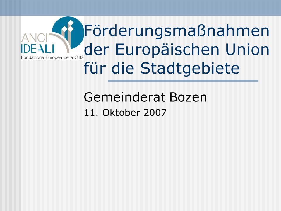 Förderungsmaßnahmen der Europäischen Union für die Stadtgebiete Gemeinderat Bozen 11. Oktober 2007
