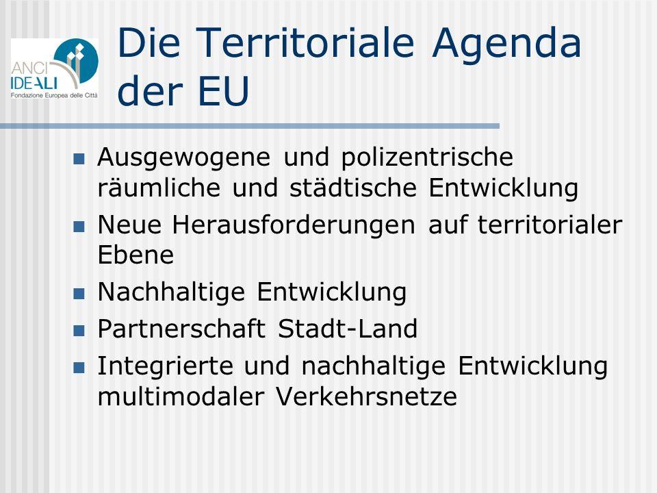 Die Territoriale Agenda der EU Ausgewogene und polizentrische räumliche und städtische Entwicklung Neue Herausforderungen auf territorialer Ebene Nach