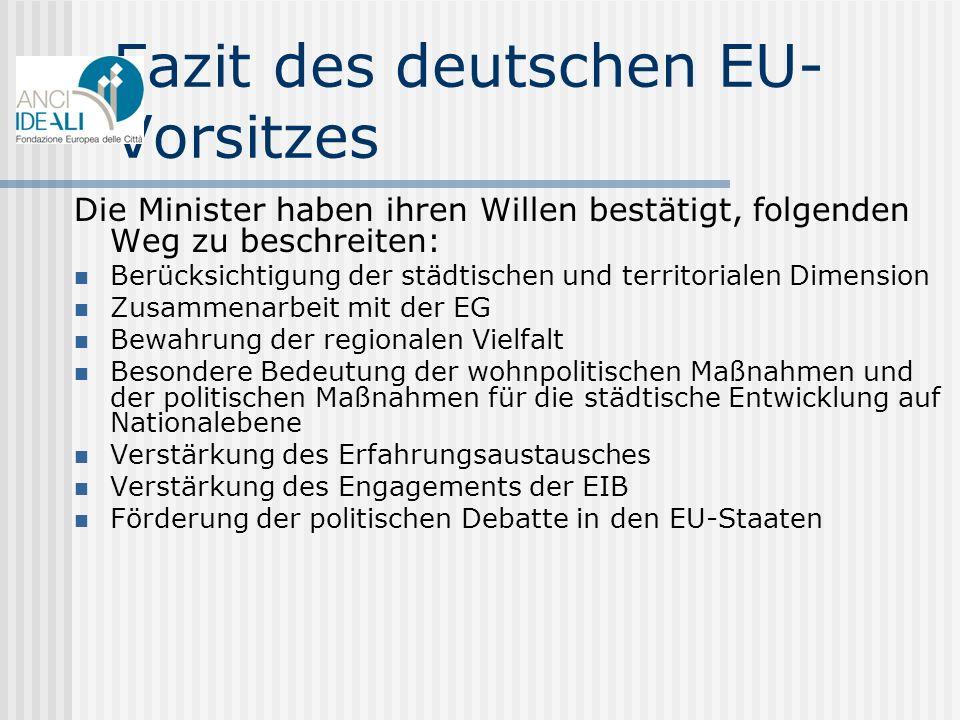 Fazit des deutschen EU- Vorsitzes Die Minister haben ihren Willen bestätigt, folgenden Weg zu beschreiten: Berücksichtigung der städtischen und territ