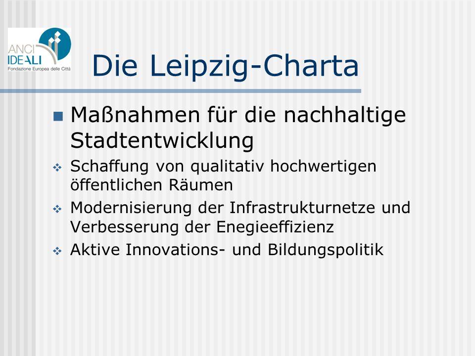 Die Leipzig-Charta Maßnahmen für die nachhaltige Stadtentwicklung Schaffung von qualitativ hochwertigen öffentlichen Räumen Modernisierung der Infrast