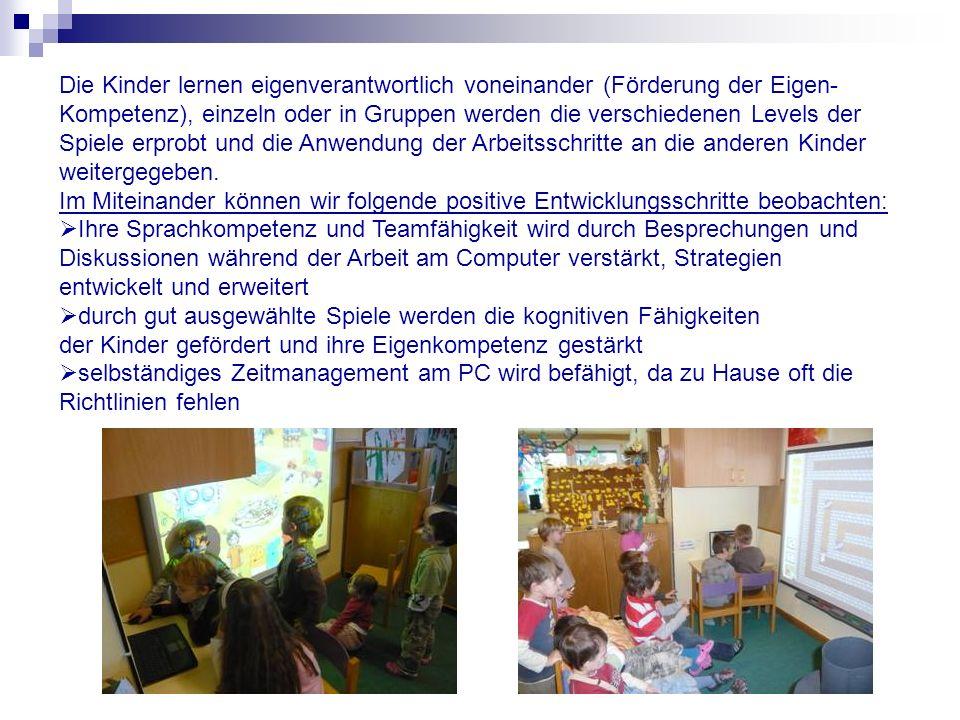 Die Kinder lernen eigenverantwortlich voneinander (Förderung der Eigen- Kompetenz), einzeln oder in Gruppen werden die verschiedenen Levels der Spiele