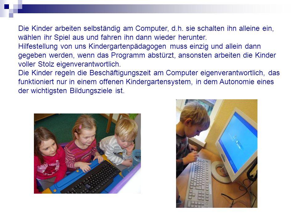 Die Kinder arbeiten selbständig am Computer, d.h. sie schalten ihn alleine ein, wählen ihr Spiel aus und fahren ihn dann wieder herunter. Hilfestellun