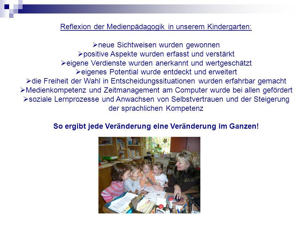 Reflexion der Medienpädagogik in unserem Kindergarten: neue Sichtweisen wurden gewonnen positive Aspekte wurden erfasst und verstärkt eigene Verdienst