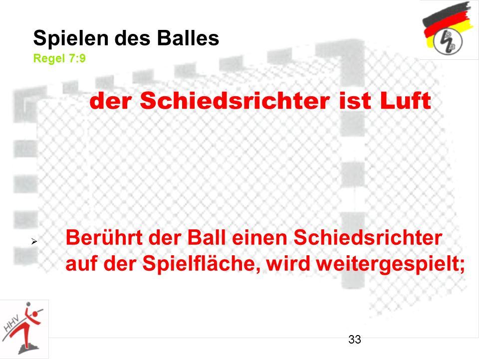33 Berührt der Ball einen Schiedsrichter auf der Spielfläche, wird weitergespielt; Spielen des Balles Regel 7:9 der Schiedsrichter ist Luft