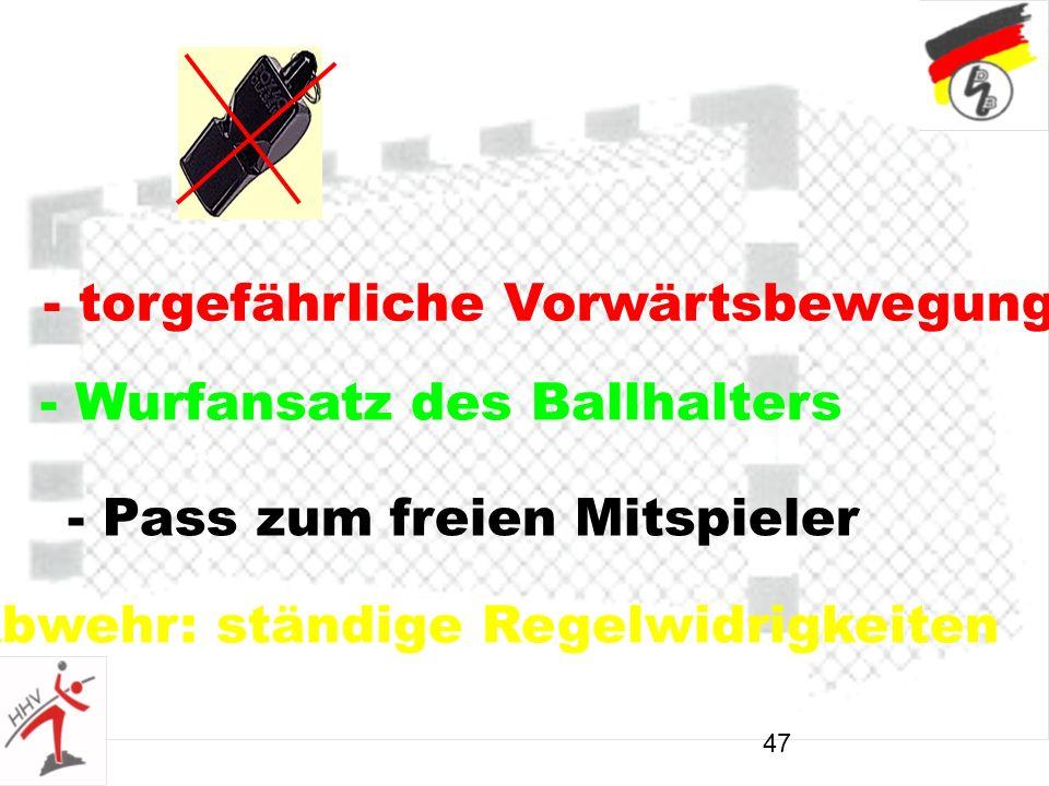 47 - torgefährliche Vorwärtsbewegung - Wurfansatz des Ballhalters - Pass zum freien Mitspieler - Abwehr: ständige Regelwidrigkeiten