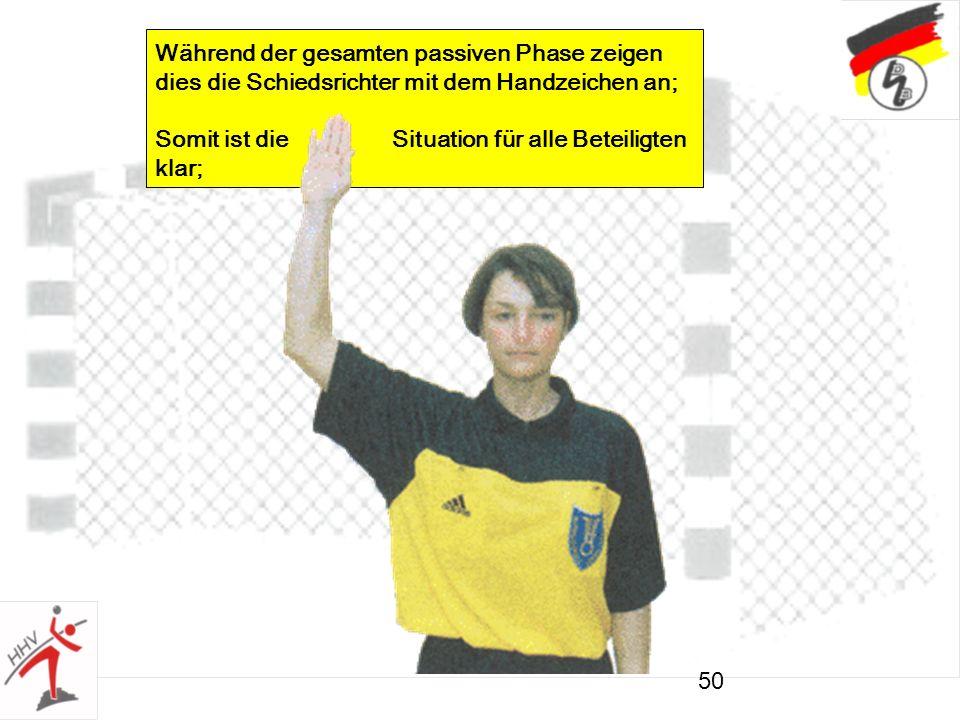 50 Während der gesamten passiven Phase zeigen dies die Schiedsrichter mit dem Handzeichen an; Somit ist die Situation für alle Beteiligten klar;