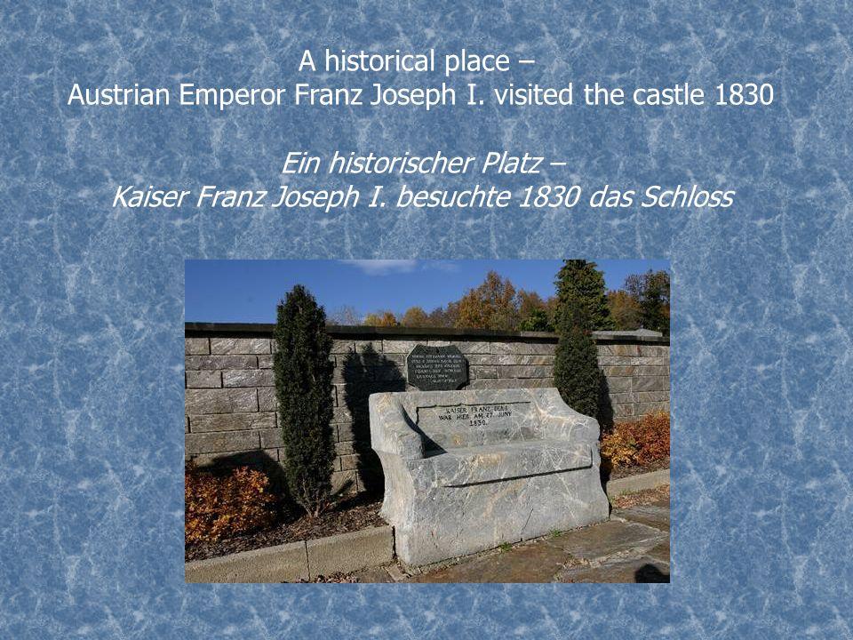 A historical place – Austrian Emperor Franz Joseph I. visited the castle 1830 Ein historischer Platz – Kaiser Franz Joseph I. besuchte 1830 das Schlos