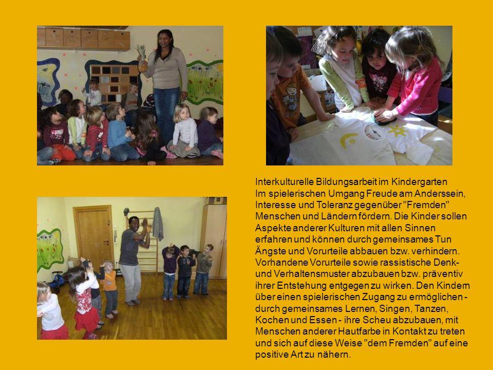 Interkulturelle Bildungsarbeit im Kindergarten Im spielerischen Umgang Freude am Anderssein, Interesse und Toleranz gegenüber Fremden Menschen und Ländern fördern.