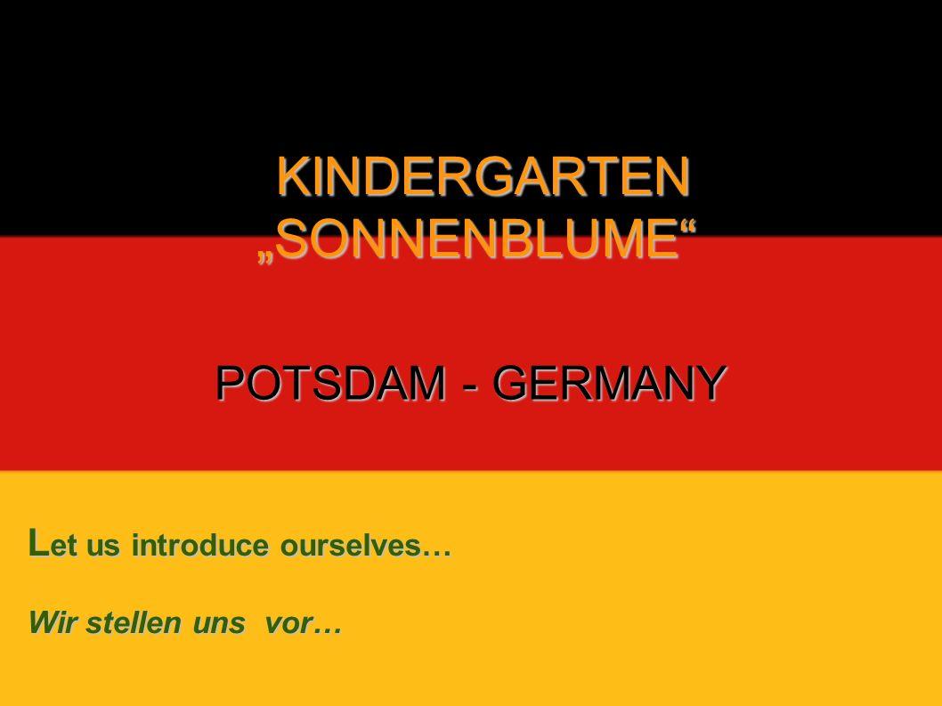 POTSDAM - GERMANY L et us introduce ourselves… Wir stellen uns vor… KINDERGARTEN KINDERGARTENSONNENBLUME