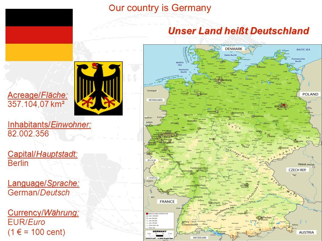 Acreage/Fläche: 357.104,07 km² Inhabitants/Einwohner: 82.002.356 Capital/Hauptstadt: Berlin Language/Sprache: German/Deutsch Currency/Währung: EUR/Eur