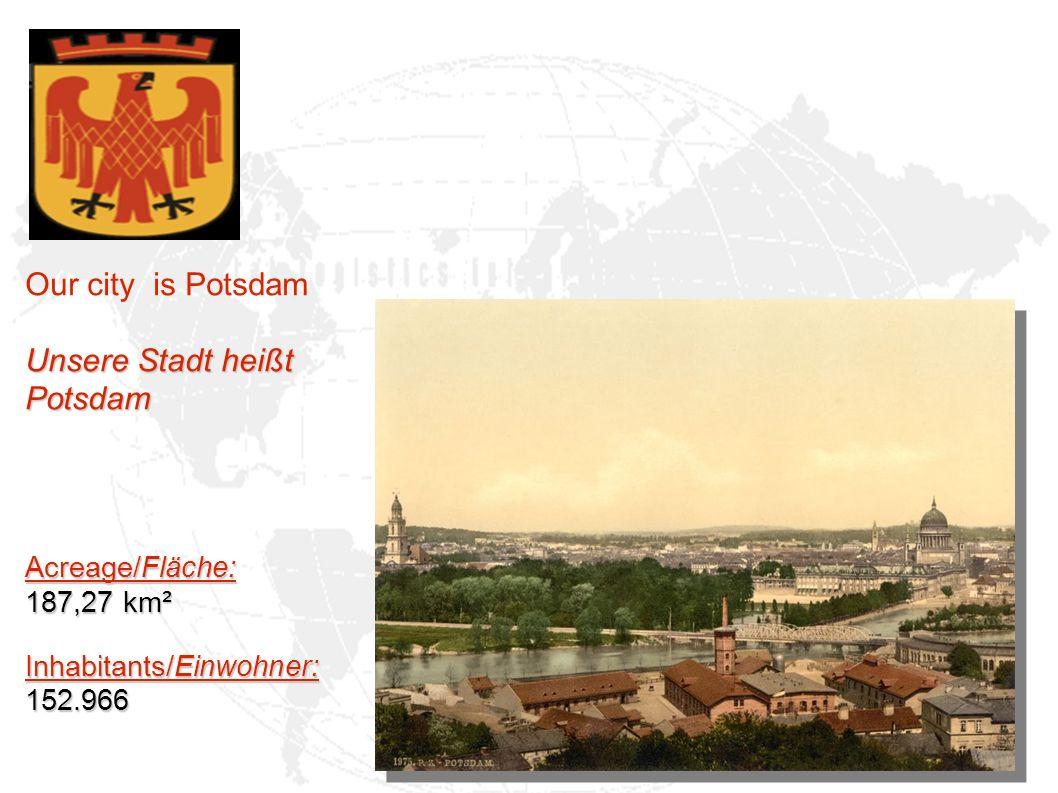 Our city is Potsdam Unsere Stadt heißt Potsdam Acreage/Fläche: 187,27 km² Inhabitants/Einwohner: 152.966