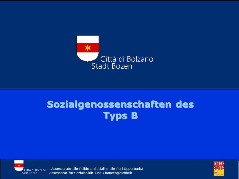 Comune di Bolzano Sozialgenossenschaften des Typs B Assessorato alle Politiche Sociali e alle Pari Opportunità Assessorat für Sozialpolitik und Chancengleichheit