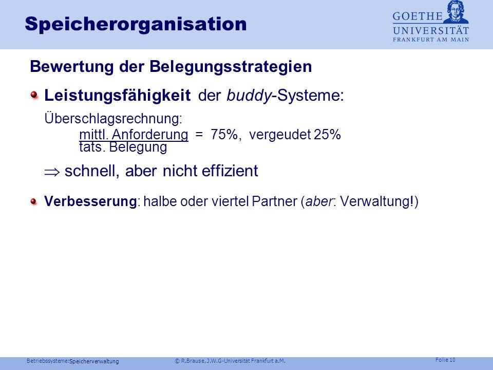 Betriebssysteme: © R.Brause, J.W.G-Universität Frankfurt a.M. Folie 9 Speicherverwaltung Speicherorganisation Bewertung der Belegungsstrategien FirstF