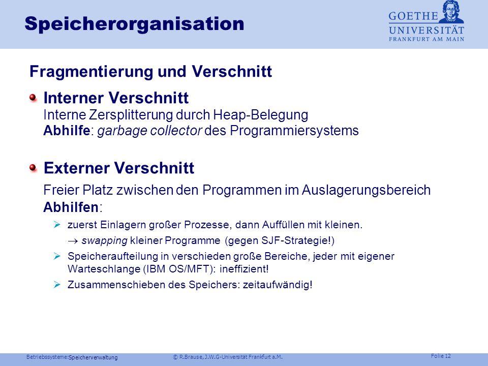 Betriebssysteme: © R.Brause, J.W.G-Universität Frankfurt a.M. Folie 11 Frage Angenommen, Sie haben sowohl einige unregelmäßige Speicheranfragen als au