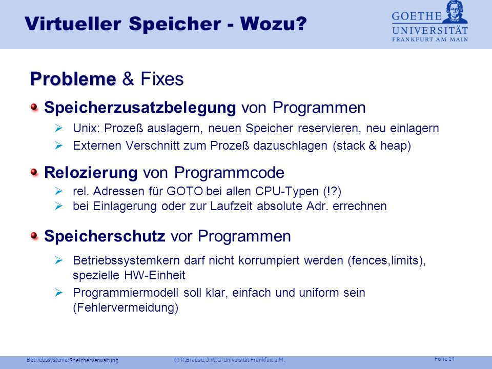 Betriebssysteme: © R.Brause, J.W.G-Universität Frankfurt a.M. Folie 13 Speicherverwaltung Thrashing Speicherorganisation Virtueller Speicher Seiteners