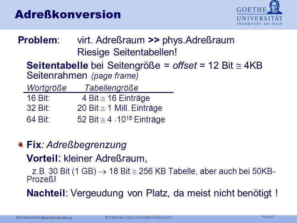 Betriebssysteme: © R.Brause, J.W.G-Universität Frankfurt a.M. Folie 16 Speicherverwaltung Grundmodell virtueller Adreßkonversion Virtuelle Adresse 6 S