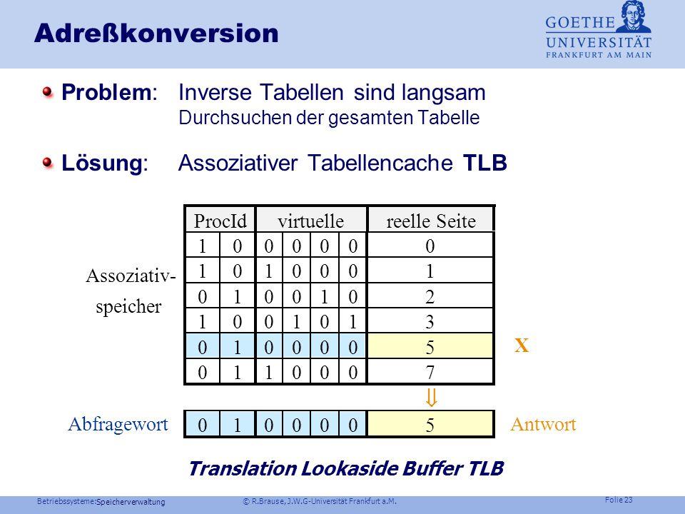 Betriebssysteme: © R.Brause, J.W.G-Universität Frankfurt a.M. Folie 22 Speicherverwaltung Adreßkonversion Problem: Multi-Level-Tabellen sind langsam S