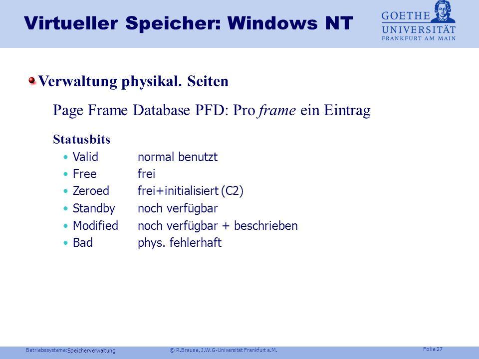Betriebssysteme: © R.Brause, J.W.G-Universität Frankfurt a.M. Folie 26 Speicherverwaltung Virtueller Speicher: Windows NT Version 5,5.1 (Win2000/XP):