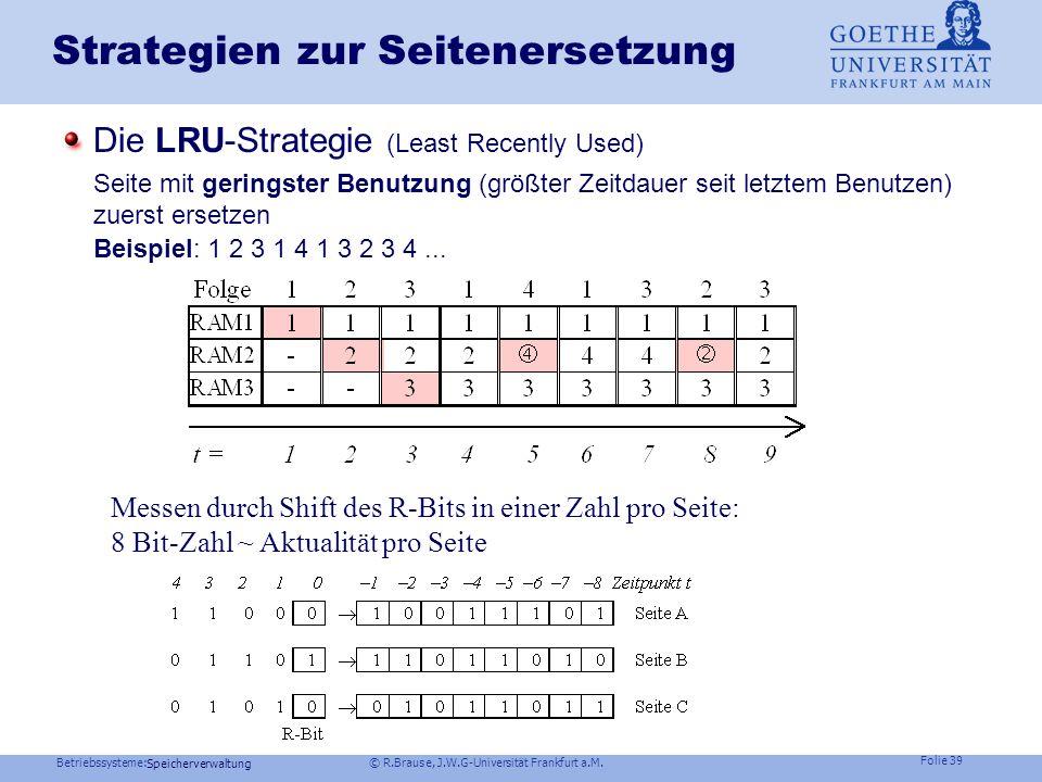 Betriebssysteme: © R.Brause, J.W.G-Universität Frankfurt a.M. Folie 38 Speicherverwaltung Strategien zur Seitenersetzung Problem: Wenn älteste Seite e