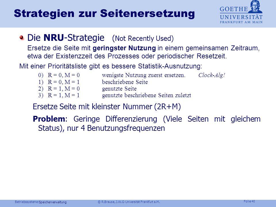 Betriebssysteme: © R.Brause, J.W.G-Universität Frankfurt a.M. Folie 39 Speicherverwaltung Strategien zur Seitenersetzung Die LRU-Strategie (Least Rece