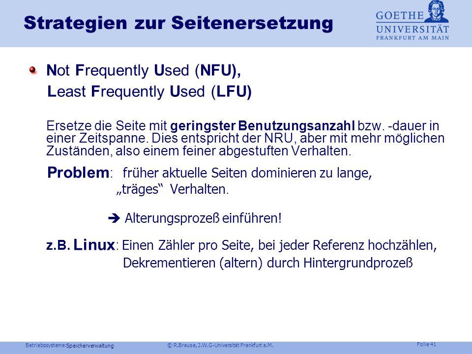 Betriebssysteme: © R.Brause, J.W.G-Universität Frankfurt a.M. Folie 40 Speicherverwaltung Strategien zur Seitenersetzung Die NRU-Strategie ( Not Recen