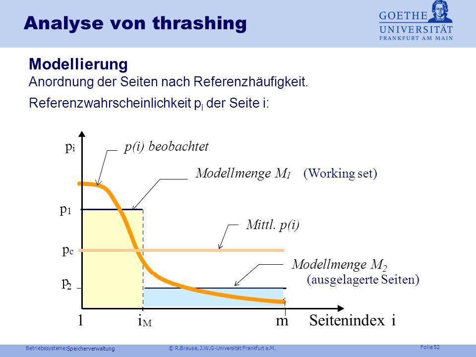 Betriebssysteme: © R.Brause, J.W.G-Universität Frankfurt a.M. Folie 51 Speicherverwaltung thrashing Beobachtung: Bei sehr vielen Prozessen läuft plötz