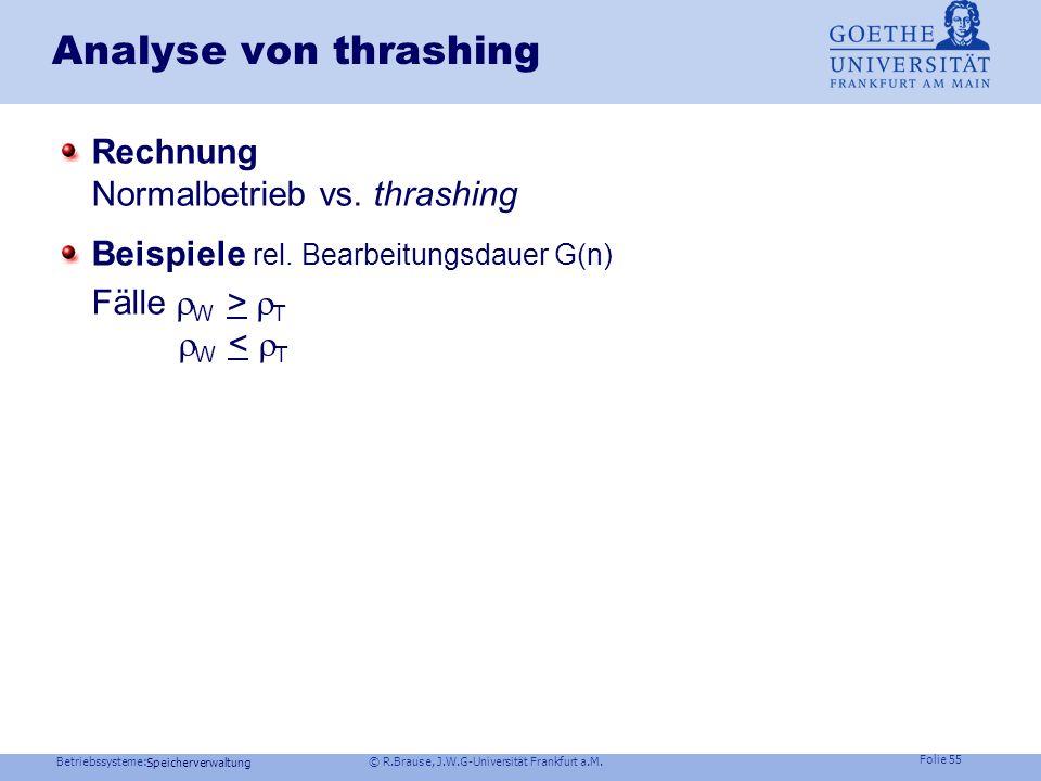 Betriebssysteme: © R.Brause, J.W.G-Universität Frankfurt a.M. Folie 54 Speicherverwaltung Analyse von thrashing Visualisierung Abhängigkeit Seitenaust