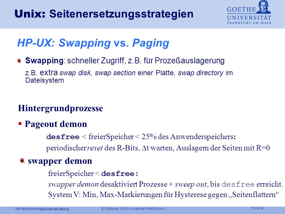 Betriebssysteme: © R.Brause, J.W.G-Universität Frankfurt a.M. Folie 61 Speicherverwaltung Andere SeitenproblemeProbleme Aufsetzen: Page faults und Ins