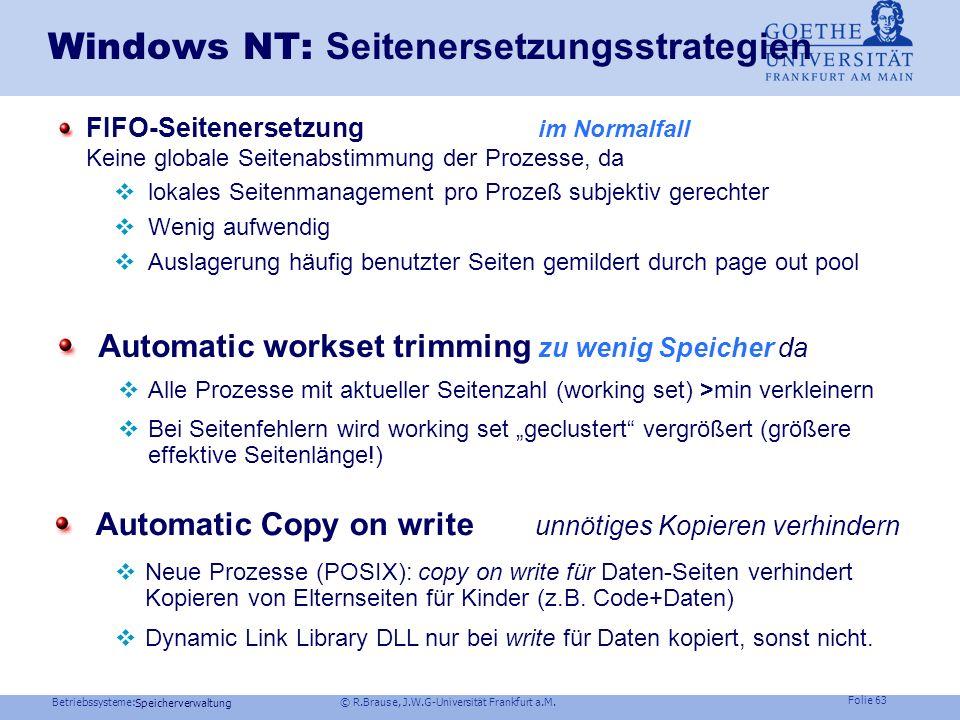 Betriebssysteme: © R.Brause, J.W.G-Universität Frankfurt a.M. Folie 62 Speicherverwaltung Unix: Seitenersetzungsstrategien HP-UX: Swapping vs. Paging