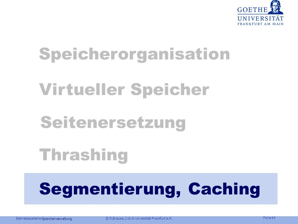 Betriebssysteme: © R.Brause, J.W.G-Universität Frankfurt a.M. Folie 63 Speicherverwaltung Windows NT: Seitenersetzungsstrategien FIFO-Seitenersetzung