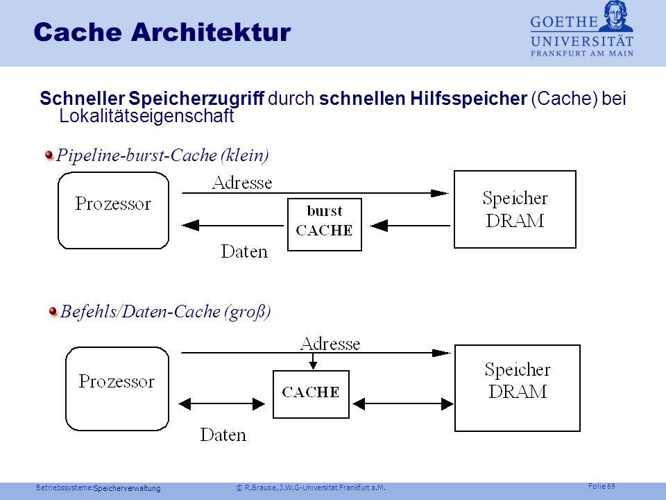 Betriebssysteme: © R.Brause, J.W.G-Universität Frankfurt a.M. Folie 68 Speicherverwaltung Cache Beispiel: AMD Opteron 64 Bit, L1 und L2 Cache