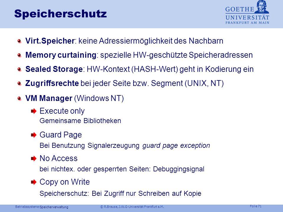 Betriebssysteme: © R.Brause, J.W.G-Universität Frankfurt a.M. Folie 70 Speicherverwaltung Cache Probleme Konsistenzproblem Alte DatenNeue Daten Lösung