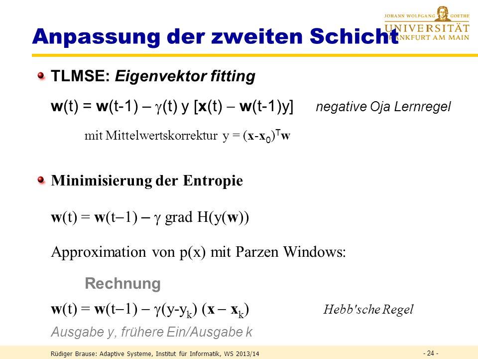 Anpassung der zweiten Schicht Normiertes RBF-Netz Rüdiger Brause: Adaptive Systeme, Institut für Informatik, WS 2013/14 - 23 - y (x) = (x) = i w i v i