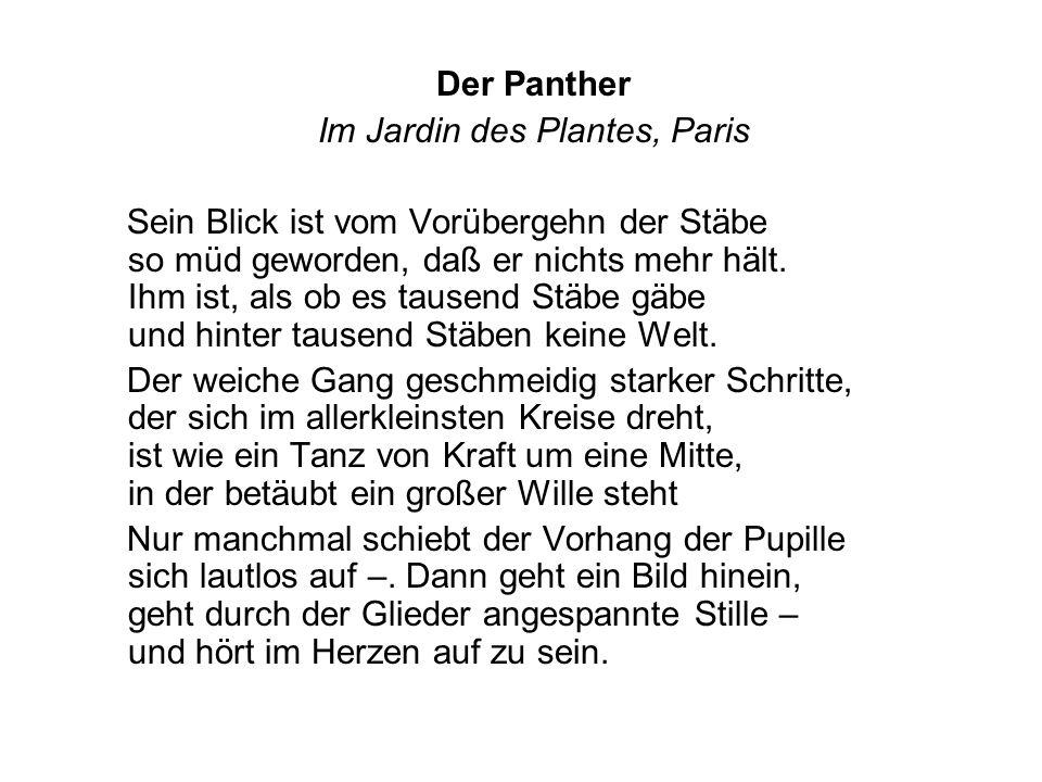 Der Panther Im Jardin des Plantes, Paris Sein Blick ist vom Vorübergehn der Stäbe so müd geworden, daß er nichts mehr hält. Ihm ist, als ob es tausend