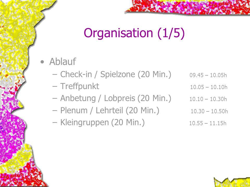 Organisation (1/5) Ablauf –Check-in / Spielzone (20 Min.) 09.45 – 10.05h –Treffpunkt 10.05 – 10.10h –Anbetung / Lobpreis (20 Min.) 10.10 – 10.30h –Ple