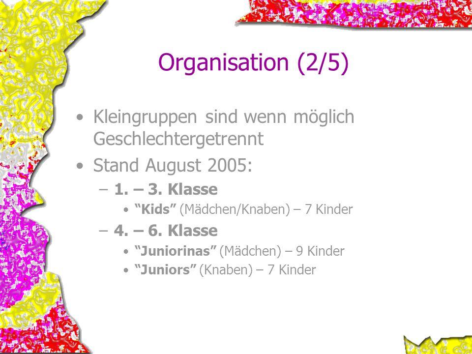 Organisation (2/5) Kleingruppen sind wenn möglich Geschlechtergetrennt Stand August 2005: –1. – 3. Klasse Kids (Mädchen/Knaben) – 7 Kinder –4. – 6. Kl