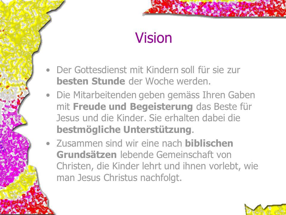 Vision Der Gottesdienst mit Kindern soll für sie zur besten Stunde der Woche werden. Die Mitarbeitenden geben gemäss Ihren Gaben mit Freude und Begeis