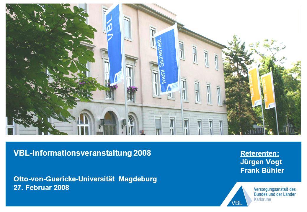 Magdeburg 27. Februar 2008 | Seite 1 VBL-Informationsveranstaltung 2008 Referenten: Jürgen Vogt Frank Bühler Otto-von-Guericke-Universität Magdeburg 2