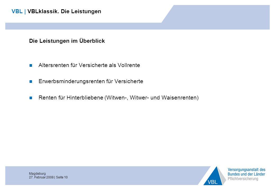 Magdeburg 27. Februar 2008 | Seite 10 VBL | VBLklassik. Die Leistungen Die Leistungen im Überblick Altersrenten für Versicherte als Vollrente Erwerbsm