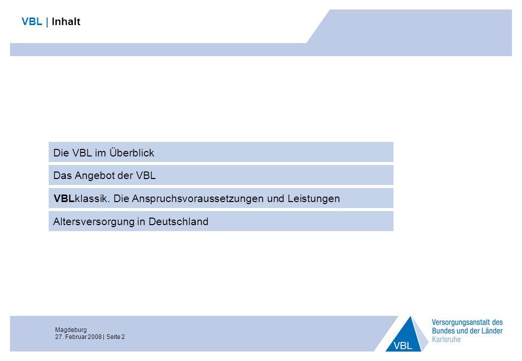 Magdeburg 27. Februar 2008 | Seite 2 VBL | Inhalt Das Angebot der VBL VBLklassik. Die Anspruchsvoraussetzungen und Leistungen Altersversorgung in Deut