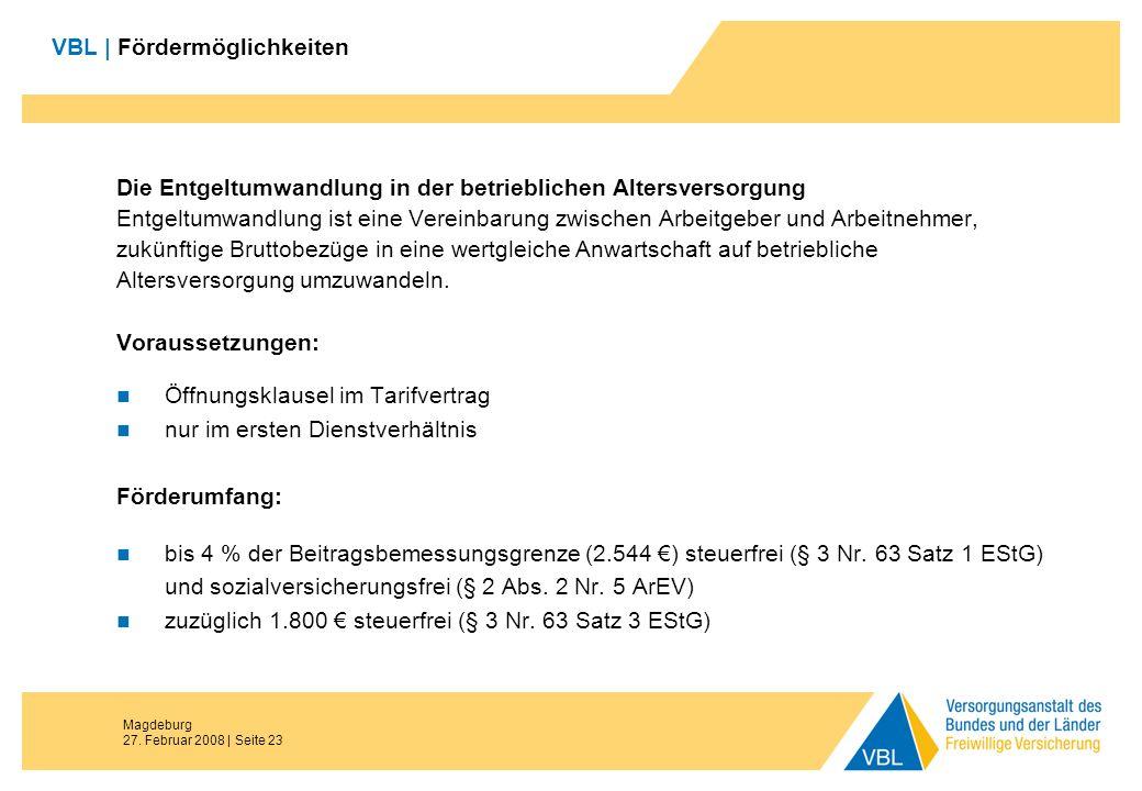 Magdeburg 27. Februar 2008 | Seite 23 VBL | Fördermöglichkeiten Die Entgeltumwandlung in der betrieblichen Altersversorgung Entgeltumwandlung ist eine