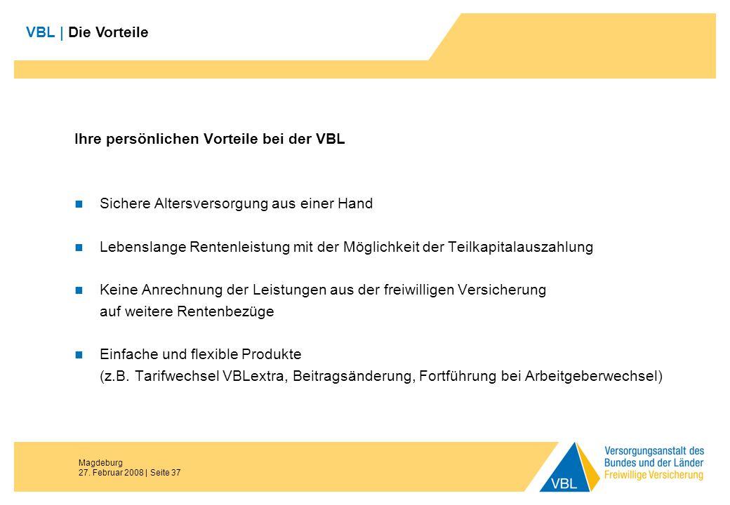 Magdeburg 27. Februar 2008 | Seite 37 Ihre persönlichen Vorteile bei der VBL Sichere Altersversorgung aus einer Hand Lebenslange Rentenleistung mit de