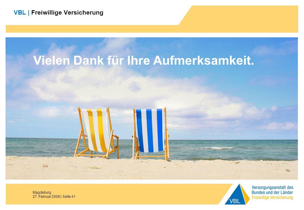 Magdeburg 27. Februar 2008 | Seite 41 VBL | Freiwillige Versicherung Vielen Dank für Ihre Aufmerksamkeit.