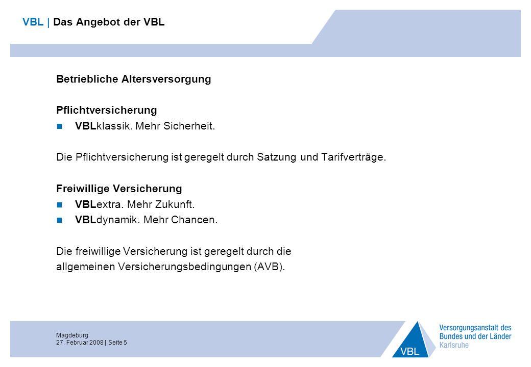Magdeburg 27. Februar 2008 | Seite 5 VBL | Das Angebot der VBL Betriebliche Altersversorgung Pflichtversicherung VBLklassik. Mehr Sicherheit. Die Pfli