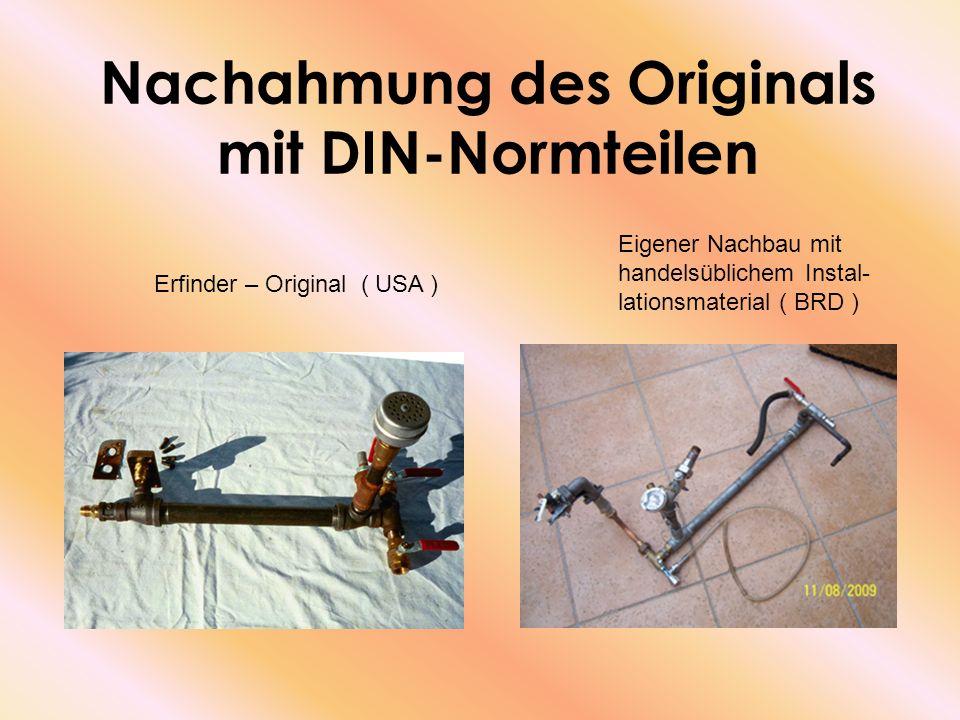 Nachahmung des Originals mit DIN-Normteilen Erfinder – Original ( USA ) Eigener Nachbau mit handelsüblichem Instal- lationsmaterial ( BRD )